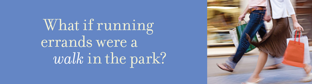What if running errands were a walk in the park?